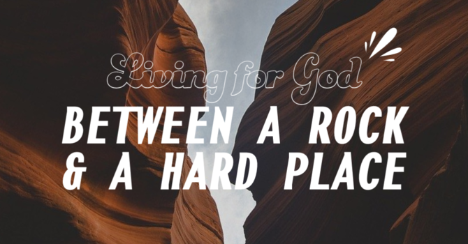 Living for God Between a Rock & a Hard Place image