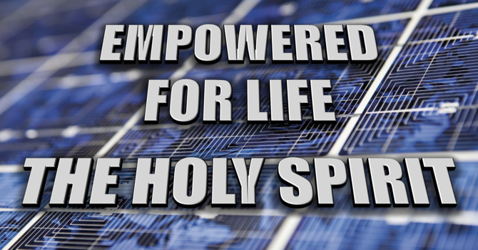 The Holy Spirit | EMPOWERED for Life | Pastor Thomas Manning, May 23rd, 2021
