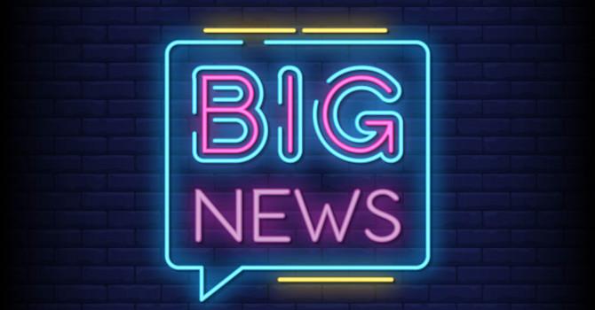 BIG NEWS! May 30th 2021  image