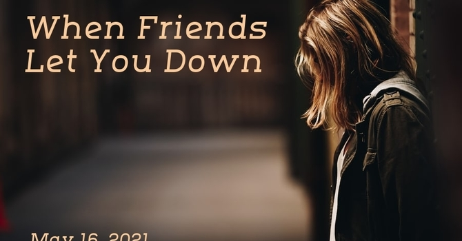 When Friends Let You Down
