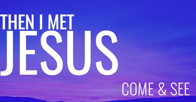 Then I Met Jesus: Come & See image