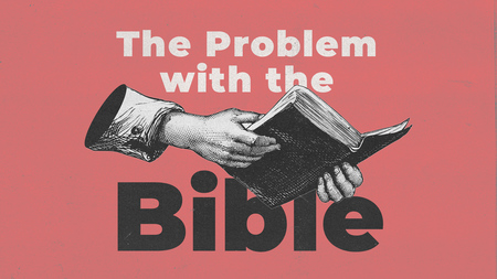 The Problem With The Bible