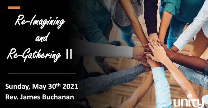 Re-Gathering & Re-Imagining Part 2