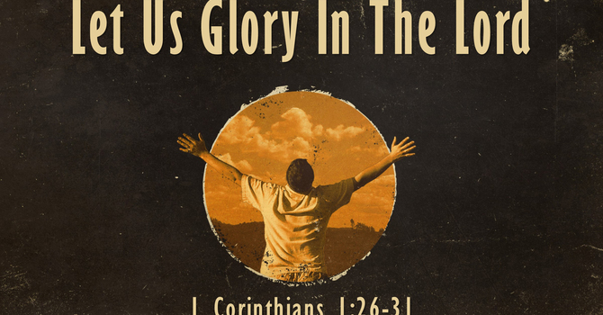 Let Us Glory In The Lord