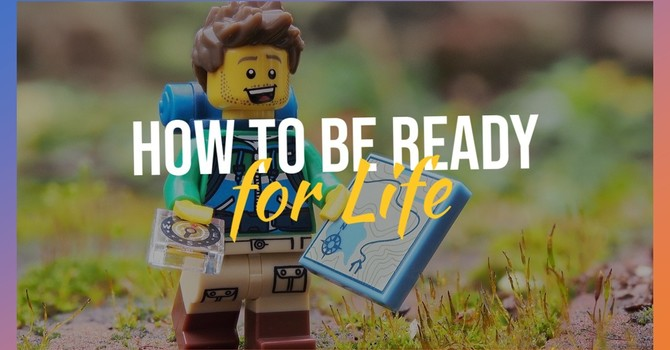 How to Be Ready for Life
