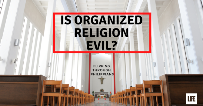 Is Organized Religion Evil?