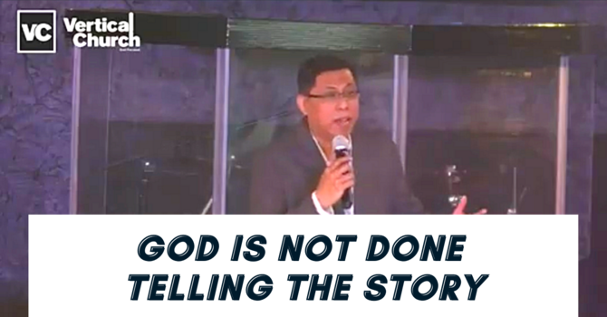 God Is Not Done Telling the Story