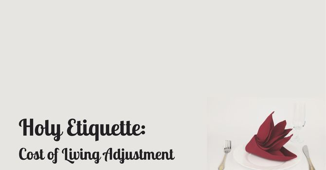 Holy Etiquette: Cost of Living Adjustment