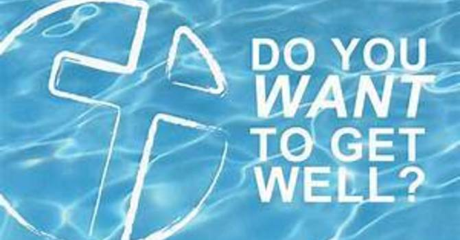 """""""Do You Want To Get Well?"""""""