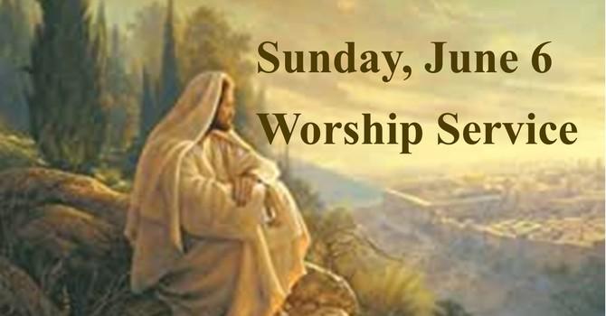 Sunday, June 6 Worship Service