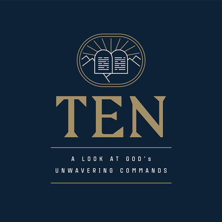 The 10: A Look At God's Unwavering Commands
