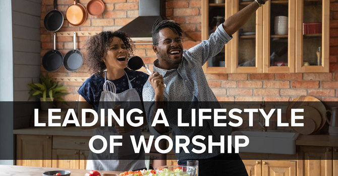 Leading a Lifestyle of Worship