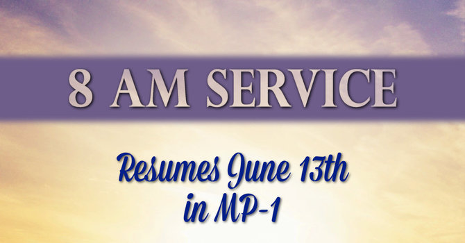 8 AM Service Resumes June 13th image