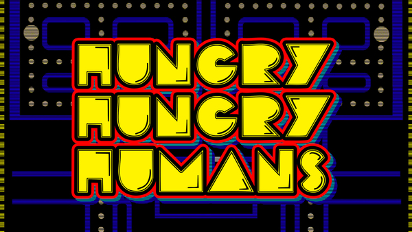 Hungry Hungry Humans