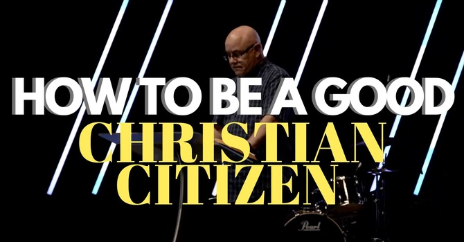 How To Be A Good Christian Citizen