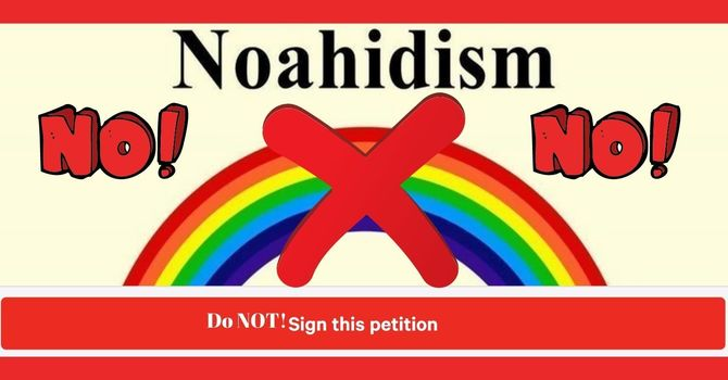 Do NOT Sign the NOAHIDISM Petition