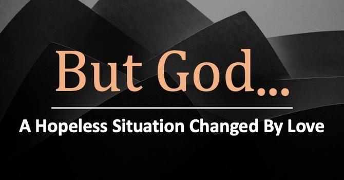 But God...
