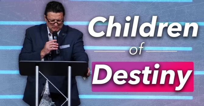Children of Destiny | Evangelist Tim Greene