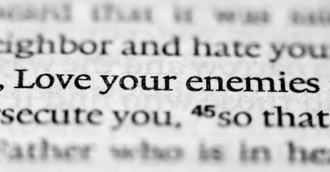 Decide: Love Your Enemies