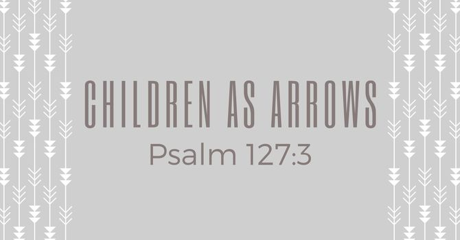 Children as Arrows