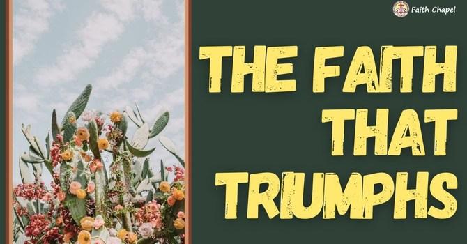 The Faith that Triumphs
