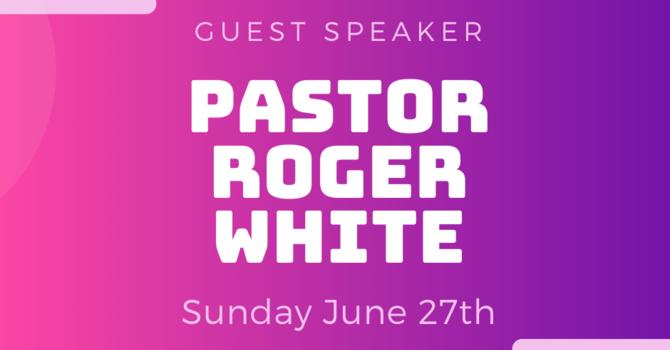 Guest Speaker-Pastor Roger White