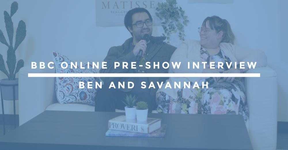 BBC Online Pre-Show Interview | Ben and Savannah