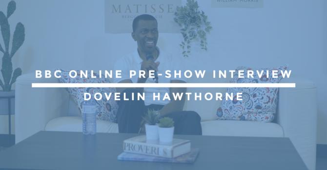 BBC Online Pre-Show Interview | Dovelin Hawthorne image
