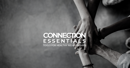 Connection Essentials - Tools for Healthy Relationships