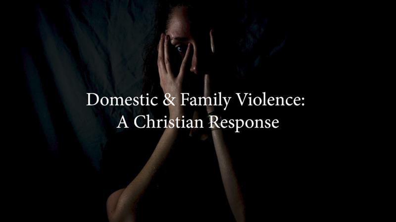Domestic & Family Violence: A Christian Response