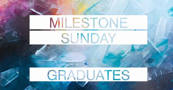 Milestone Sunday | Graduates