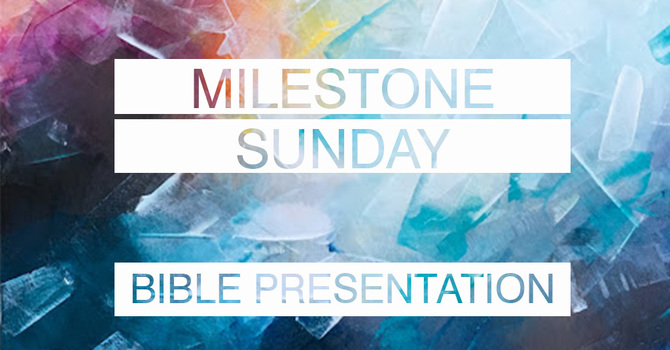 Milestone Sunday | Bible Presentation