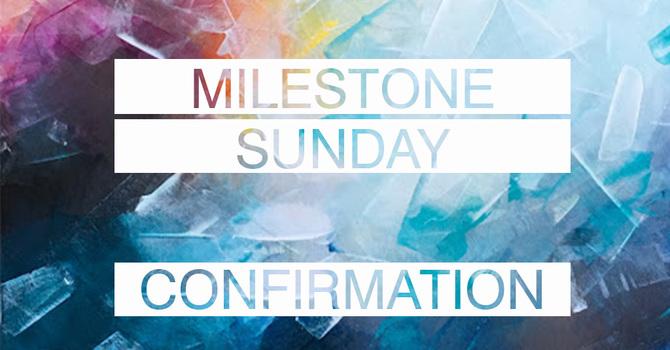 Milestone Sunday | Confirmation