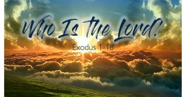 Who Is the Lord? Exodus 1-18