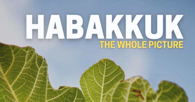 Habakkuk- The Whole Picture