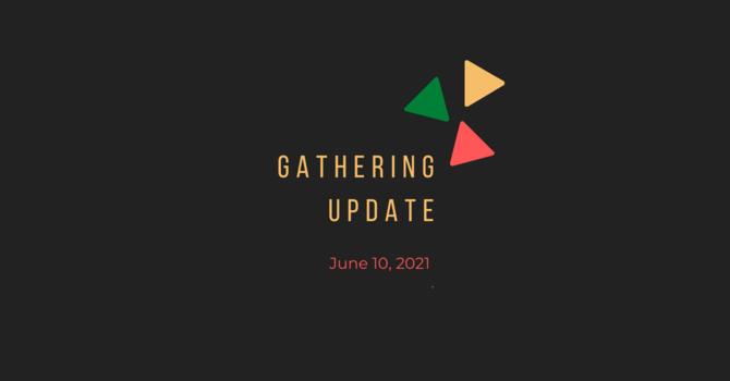 Gathering Update: June 10, 2021 image