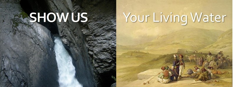 Show us Your Living Water