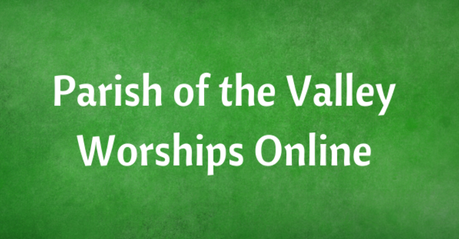 Parish of the Valley Worships Online for Sunday, June 13, 2021