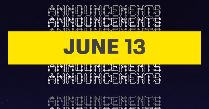 Announcements for June 13th image