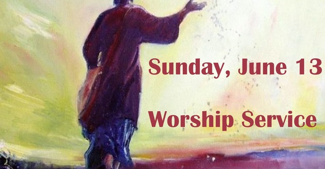 Sunday, June 13 Worship Service
