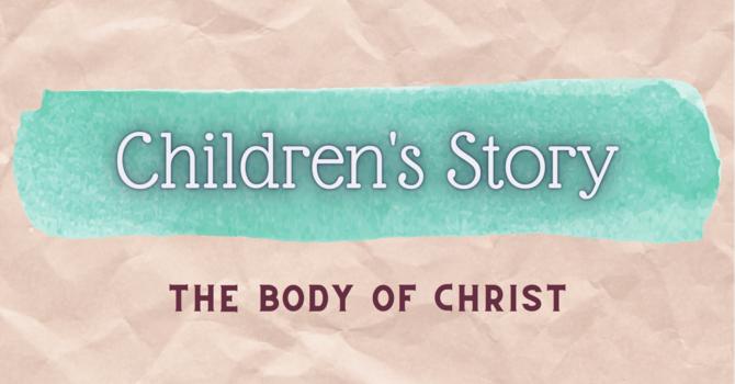 Children's Story   The Body of Christ