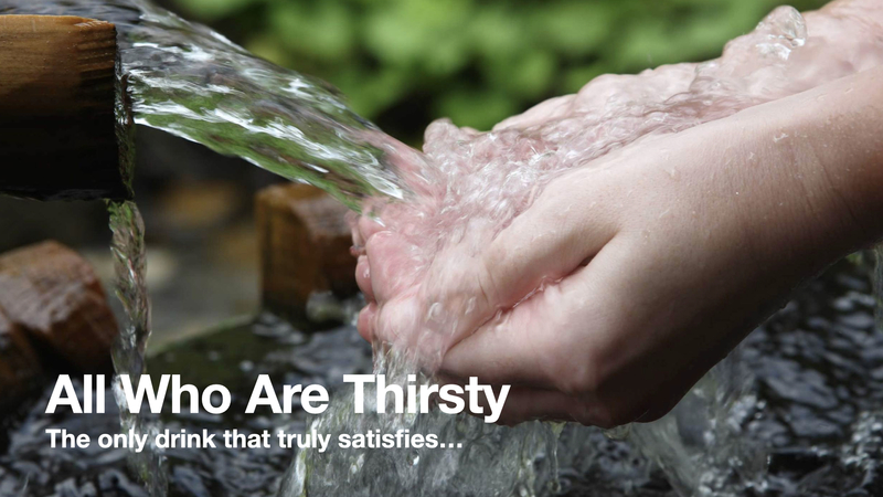 All Who Are Thirsty