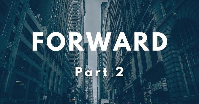Forward - Part 2