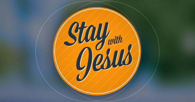 Stay With Jesus