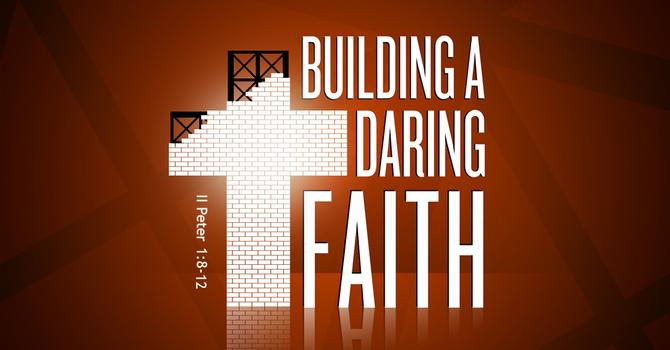 Building a Daring Faith