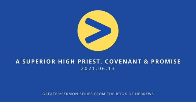 8 A Superior High Priest, Covenant, & Promise