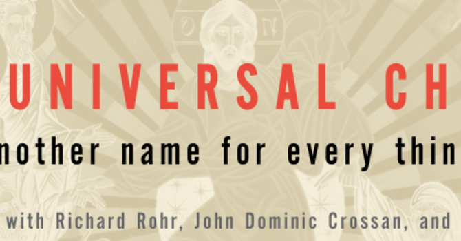 The Universal Christ- Another name for everything