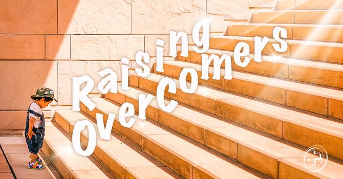 Raising Overcomers