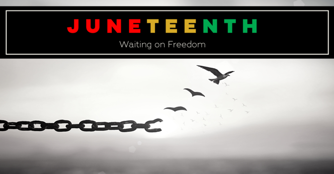 Juneteenth: Waiting on Freedom
