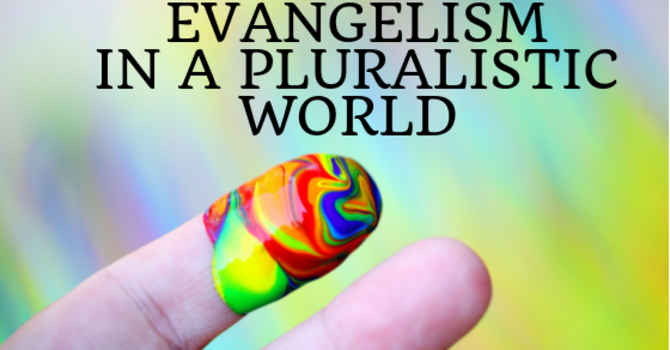 Evangelism in a Pluralistic World